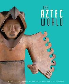 The Aztec World by Elizabeth M. Brumfiel, Gary M. Feinman, 9780810972780