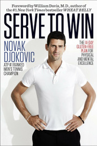 Serve to Win (The 14-Day Gluten-Free Plan for Physical and Mental Excellence) by Novak Djokovic, William Davis, M.D., 9780345548986