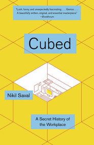 Cubed (The Secret History of the Workplace) by Nikil Saval, 9780345802804