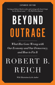 Beyond Outrage: Expanded Edition (What has gone wrong with our economy and our democracy, and how to fix it) by Robert B. Reich, 9780345804372