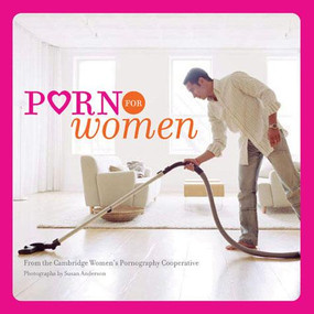 Porn for Women ((Funny Books for Women, Books for Women with Pictures)) by Cambridge Women's Pornography Cooperative, Susan Anderson, 9780811855518