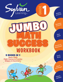 1st Grade Jumbo Math Success Workbook (3 Books In 1--Basic Math, Math Games and Puzzles, Shapes and Geometry; Activities, Exercises, and Tips to Help Catch Up, Keep Up, and Get Ahead) by Sylvan Learning, 9780375430497