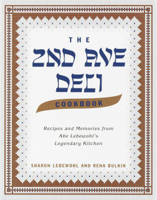 The Second Avenue Deli Cookbook (Recipes and Memories from Abe Lebewohl's Legendary Kitchen) by Sharon Lebewohl, Rena Bulkin, Jack Lebewohl, 9780375502675