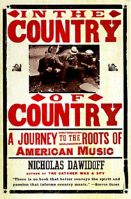 In the Country of Country (A Journey to the Roots of American Music) by Nicholas Dawidoff, 9780375700828
