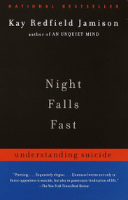 Night Falls Fast (Understanding Suicide) by Kay Redfield Jamison, 9780375701474