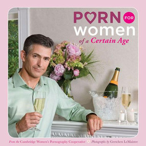 Porn for Women of a Certain Age by Cambridge Women's Pornography Cooperative, 9780811866293
