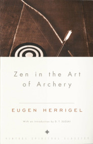 Zen in the Art of Archery by Eugen Herrigel, Daisetz T. Suzuki, 9780375705090