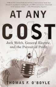 At Any Cost (Jack Welch, General Electric, and the Pursuit of Profit) by Thomas F. O'Boyle, 9780375705670