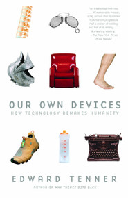 Our Own Devices (How Technology Remakes Humanity) by Edward Tenner, 9780375707070