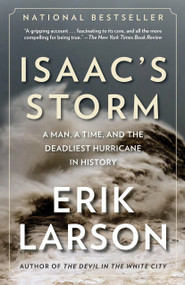 Isaac's Storm (A Man, a Time, and the Deadliest Hurricane in History) by Erik Larson, 9780375708275