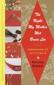 The Night My Mother Met Bruce Lee (Observations on Not Fitting In) by Paisley Rekdal, 9780375708558