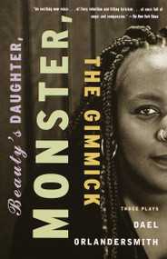 Beauty's Daughter, Monster, The Gimmick (Three Plays) by Dael Orlandersmith, 9780375708718
