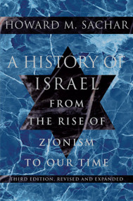 A History of Israel (From the Rise of Zionism to Our Time) by Howard M. Sachar, 9780375711329