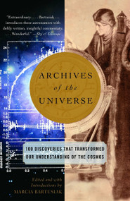 Archives of the Universe (100 Discoveries That Transformed Our Understanding of the Cosmos) by Marcia Bartusiak, 9780375713682