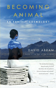 Becoming Animal (An Earthly Cosmology) by David Abram, 9780375713699