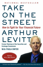 Take on the Street (How to Fight for Your Financial Future) by Arthur Levitt, 9780375714023