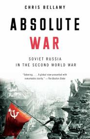 Absolute War (Soviet Russia in the Second World War) by Chris Bellamy, 9780375724718