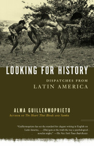 Looking for History (Dispatches from Latin America) by Alma Guillermoprieto, 9780375725821
