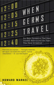 When Germs Travel (Six Major Epidemics That Have Invaded America and the Fears They Have Unleashed) by Howard Markel, 9780375726026