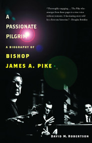 A Passionate Pilgrim (A Biography of Bishop James A. Pike) by David M. Robertson, 9780375726163