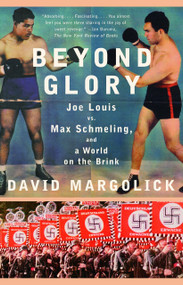 Beyond Glory (Joe Louis vs. Max Schmeling, and a World on the Brink) by David Margolick, 9780375726194