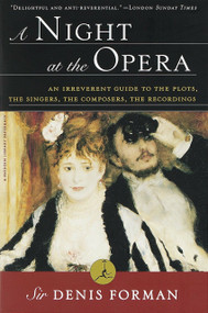 A Night at the Opera (An Irreverent Guide to The Plots, The Singers, The Composers, The Recordings) by Sir Denis Forman, 9780375751769
