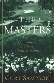 The Masters (Golf, Money, and Power in Augusta, Georgia) by Curt Sampson, 9780375753374