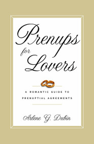 Prenups for Lovers (A Romantic Guide to Prenuptial Agreements) by Arlene Dubin, 9780375755354