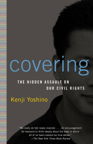 Covering (The Hidden Assault on Our Civil Rights) by Kenji Yoshino, 9780375760211