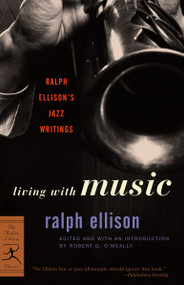 Living with Music (Ralph Ellison's Jazz Writings) by Ralph Ellison, Robert O'Meally, 9780375760235
