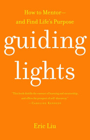 Guiding Lights (How to Mentor-and Find Life's Purpose) by Eric Liu, 9780375761027