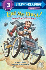 Eat My Dust! Henry Ford's First Race by Monica Kulling, Richard Walz, 9780375815102