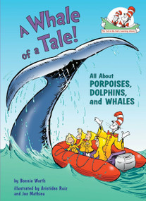 A Whale of a Tale! (All About Porpoises, Dolphins, and Whales) by Bonnie Worth, Aristides Ruiz, 9780375822797