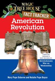 American Revolution (A Nonfiction Companion to Magic Tree House #22: Revolutionary War on Wednesday) by Mary Pope Osborne, Natalie Pope Boyce, Sal Murdocca, 9780375823794