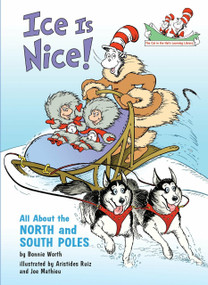 Ice Is Nice! (All About the North and South Poles) by Bonnie Worth, Aristides Ruiz, Joe Mathieu, 9780375828850