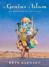 The Genius of Islam (How Muslims Made the Modern World) by Bryn Barnard, 9780375840722