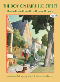 The Boy on Fairfield Street (How Ted Geisel Grew Up to Become Dr. Seuss) by Kathleen Krull, Steve Johnson, Lou Fancher, 9780375855504