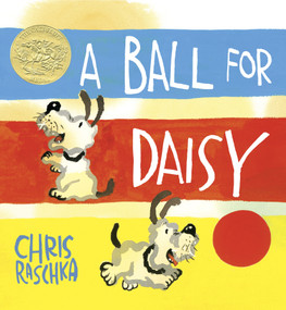 A Ball for Daisy ((Caldecott Medal Winner)) by Chris Raschka, Chris Raschka, 9780375858611