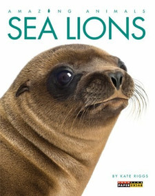 Amazing Animals: Sea Lions by Kate Riggs, 9780898129281