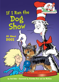 If I Ran the Dog Show (All About Dogs) by Tish Rabe, Aristides Ruiz, Joe Mathieu, 9780375866821