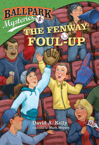 Ballpark Mysteries #1: The Fenway Foul-up by David A. Kelly, Mark Meyers, 9780375867033