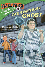 Ballpark Mysteries #2: The Pinstripe Ghost by David A. Kelly, Mark Meyers, 9780375867040