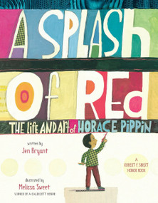A Splash of Red: The Life and Art of Horace Pippin by Jen Bryant, Melissa Sweet, 9780375867125