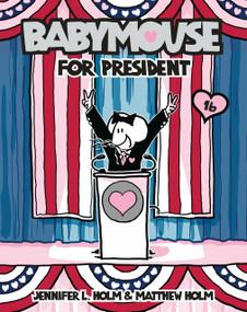 Babymouse #16: Babymouse for President by Jennifer L. Holm, Matthew Holm, Jennifer L. Holm, Matthew Holm, 9780375867804