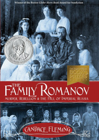 The Family Romanov: Murder, Rebellion, and the Fall of Imperial Russia by Candace Fleming, 9780375867828