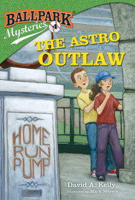 Ballpark Mysteries #4: The Astro Outlaw by David A. Kelly, Mark Meyers, 9780375868832