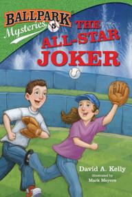 Ballpark Mysteries #5: The All-Star Joker by David A. Kelly, Mark Meyers, 9780375868849