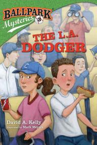 Ballpark Mysteries #3: The L.A. Dodger by David A. Kelly, Mark Meyers, 9780375868856