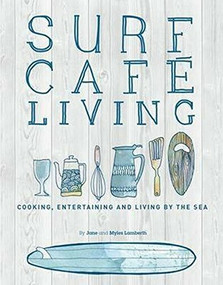 Surf Cafe Living (Cooking, Entertaining and Living by the Sea) by Myles Lamberth, Jane Lamberth, 9780956789365