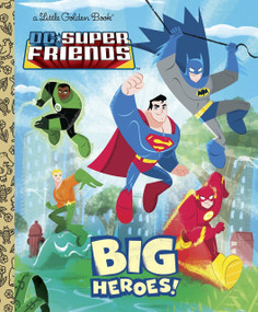 Big Heroes! (DC Super Friends) by Billy Wrecks, Golden Books, 9780375872372